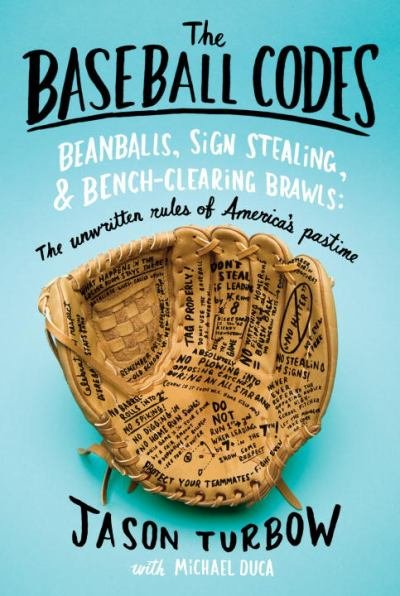 The Baseball Codes: Beanballs, Sign Stealing, and Bench-Clearing Brawls: The Unwritten Rules of America's Pastime Jason Turbow and Michael Duca